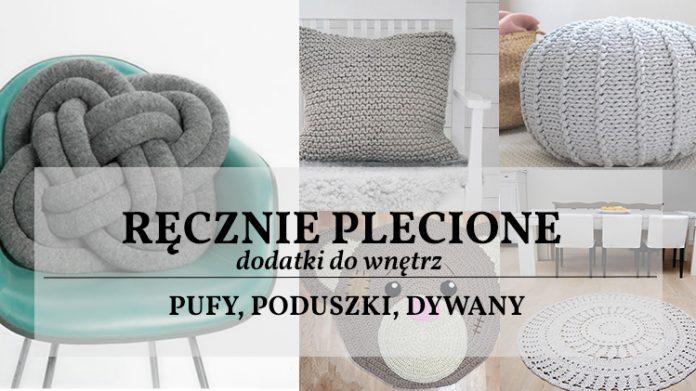 Ręcznie plecione dodatki do wnętrz: pufy, poduszki, dywany - 7 najciekawszych propozycji